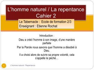 L'homme naturel / La repentance Cahier 2