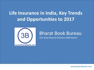 Life Insurance in India, Key Trends and Opportunities to 201