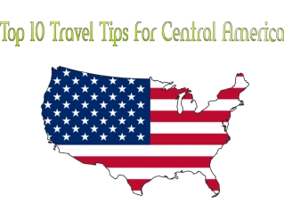 Top 10 Travel Tips For Central America