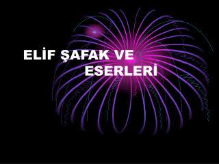 ELİF ŞAFAK VE        ESERLERİ