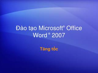 Đào tạo Microsoft® Office  Word ® 2007