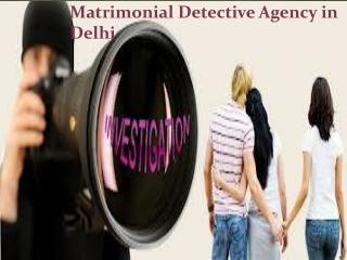Detective Agency in Delhi, Matrimonial Detective in Delhi
