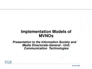 Implementation Models of MVNOs Presentation to the Information Society and Media Directorate-General - Unit: Communicat