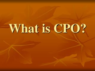 What is CPO