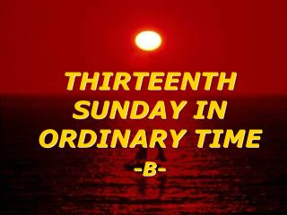 THIRTEENTH SUNDAY IN ORDINARY TIME