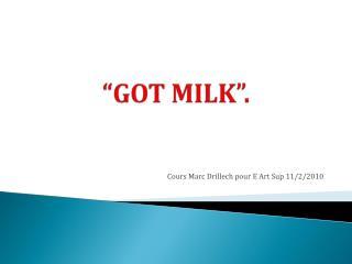 """""""GOT MILK""""."""