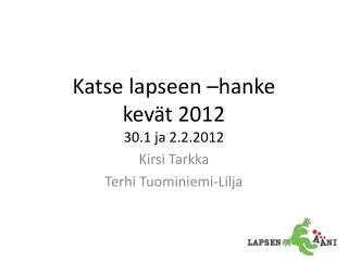 Katse lapseen –hanke  kevät 2012 30.1 ja 2.2.2012