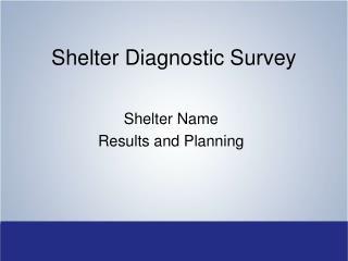 Shelter Diagnostic Survey