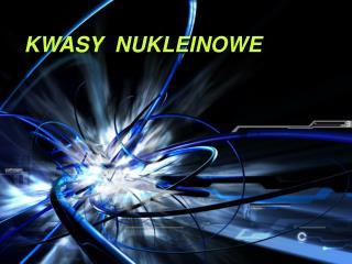 KWASY  NUKLEINOWE