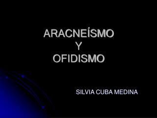 ARACNE�SMO  Y  OFIDISMO
