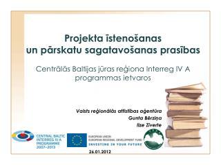 Projekta isteno anas  un parskatu sagatavo anas prasibas  Centralas Baltijas juras regiona Interreg IV A programmas ietv