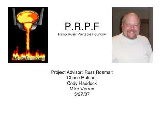 P.R.P.F Pimp Russ' Portable Foundry