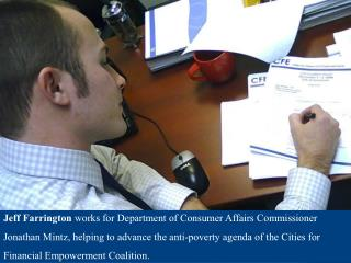 jeff farrington works for department of consumer affairs commissioner jonathan mintz, helping to advance the anti-povert