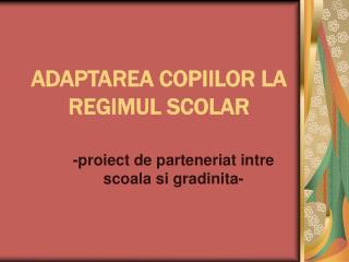 ADAPTAREA COPIILOR LA REGIMUL SCOLAR