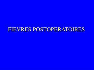 FIEVRES POSTOPERATOIRES