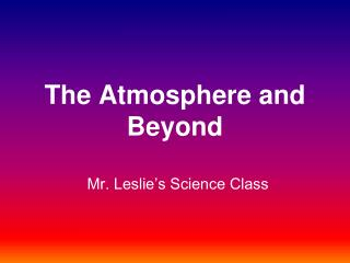 The Atmosphere and Beyond
