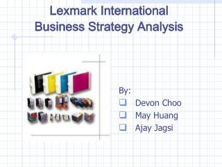 Lexmark International  Business Strategy Analysis
