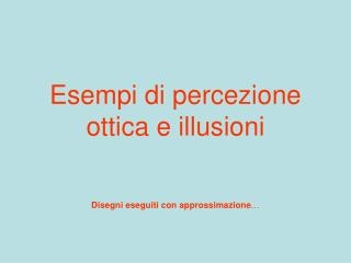 Esempi di percezione ottica e illusioni