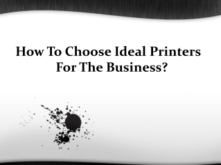 How to choose ideal printers for the business?