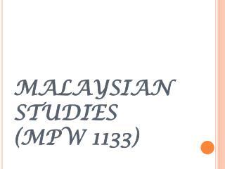 MALAYSIAN STUDIES (MPW 1133)