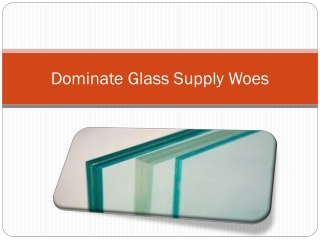 Dominate Glass Supply Woes