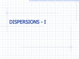 DISPERSIONS - I