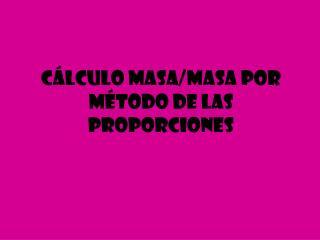 Cálculo Masa/Masa por método de las proporciones