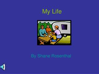 My Life By Shane Rosenthal