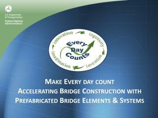 Make Every day count Accelerating Bridge Construction with  Prefabricated Bridge Elements  Systems