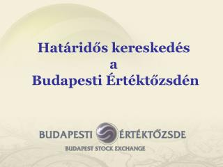 Hat ridos keresked s  a  Budapesti  rt ktozsd n