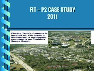 FIT – P2 CASE STUDY 2011