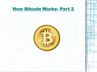 How Bitcoin Works- Part 2