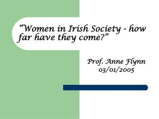 """""""Women in Irish Society - how far have they come?"""""""