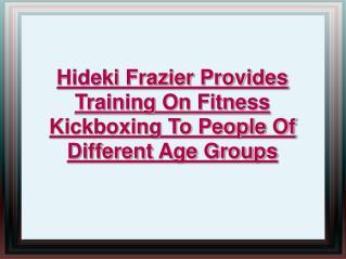 hideki frazier provides training on fitness kickboxing