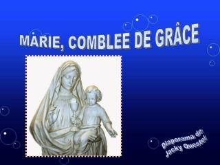 MARIE, COMBLEE DE GRÂCE