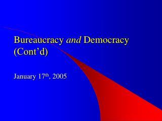 bureaucracy and democracy cont