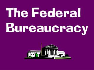 federal bureaucracy lecturethe federal bureaucracy