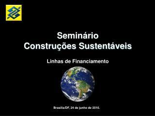 Semin rio Constru  es Sustent veis  Linhas de Financiamento