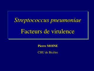 Streptococcus pneumoniae Facteurs de virulence