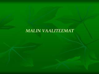 MALIN VAALITEEMAT