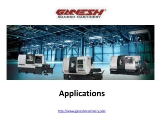 Ganesh Machinery Applications