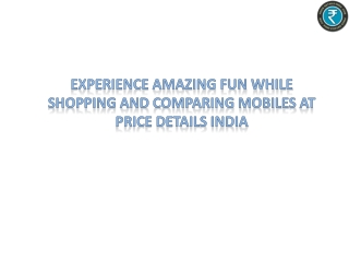 Experience amazing fun while shopping and comparing mobile a