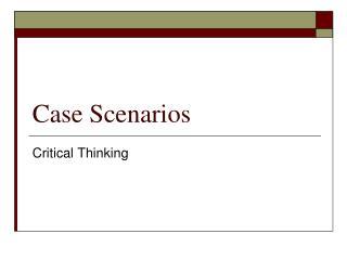 Case Scenarios