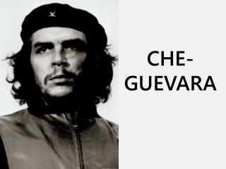 CHE- GUEVARA