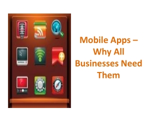 Mobile Apps � Why All Businesses Need Them