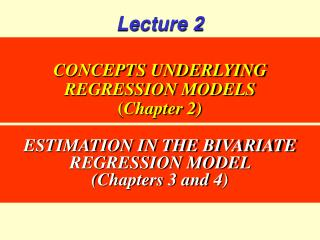 CONCEPTS UNDERLYING REGRESSION MODELS (Chapter 2)
