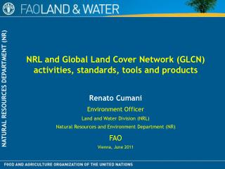 NRL and Global Land Cover Network GLCN activities, standards, tools and products   Renato Cumani Environment Officer Lan