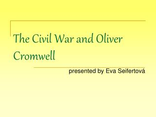 The Civil War and Oliver Cromwell