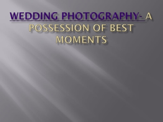 Wedding Photography- A Possession of best moments