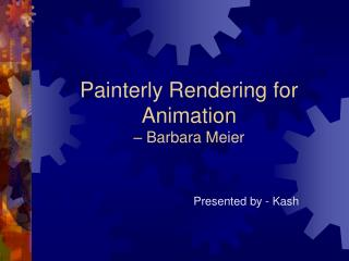 Painterly Rendering for Animation  – Barbara Meier